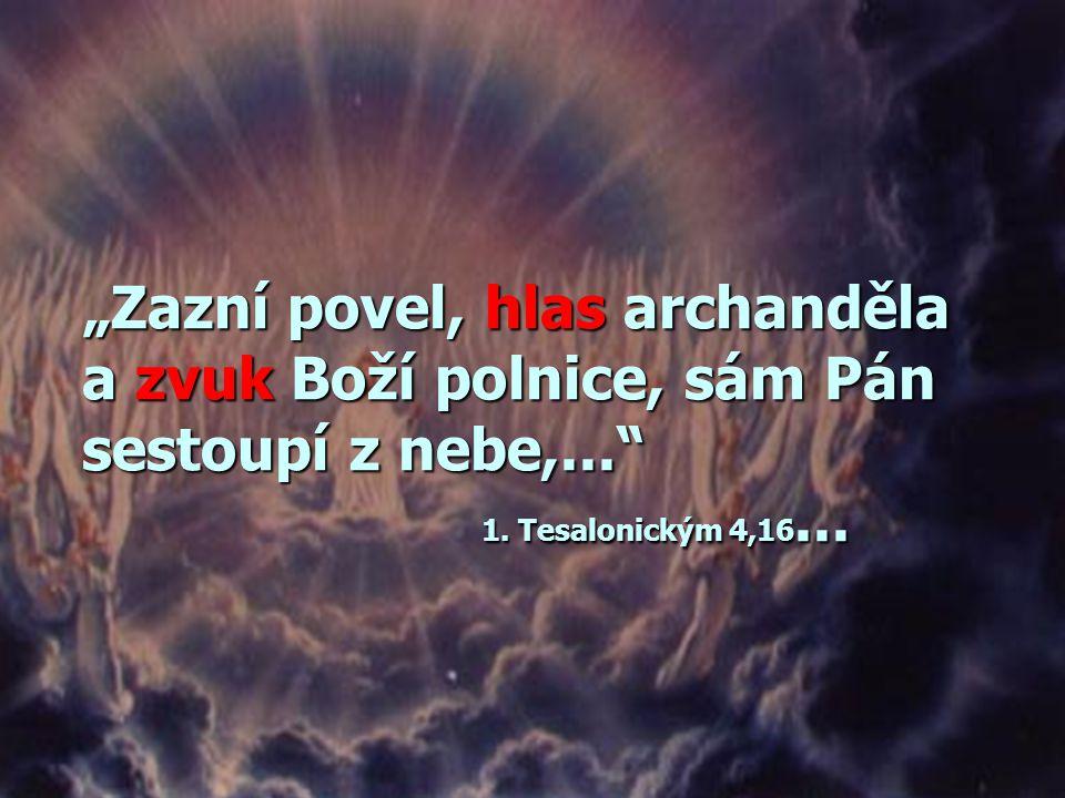 """""""Zazní povel, hlas archanděla a zvuk Boží polnice, sám Pán sestoupí z nebe,... 1."""