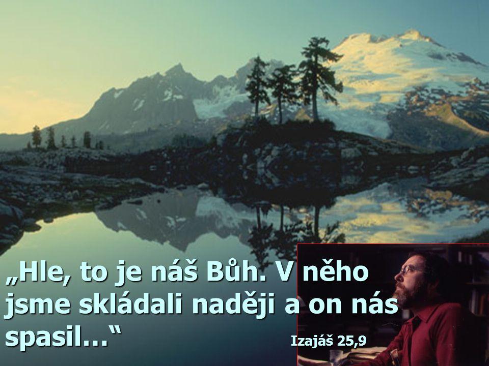 """""""Hle, to je náš Bůh. V něho jsme skládali naději a on nás spasil… Izajáš 25,9"""