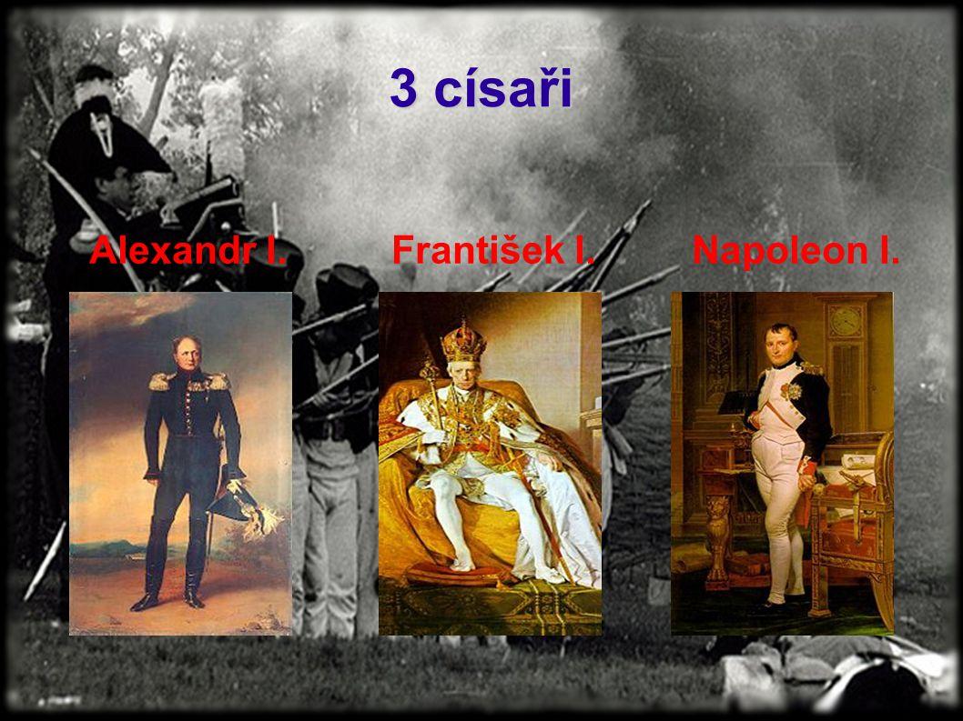 3 císaři Alexandr I. František I. Napoleon I.