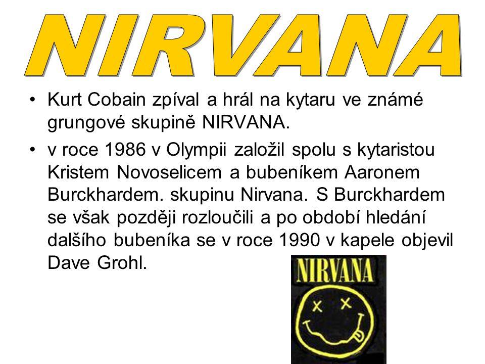 NIRVANA Kurt Cobain zpíval a hrál na kytaru ve známé grungové skupině NIRVANA.