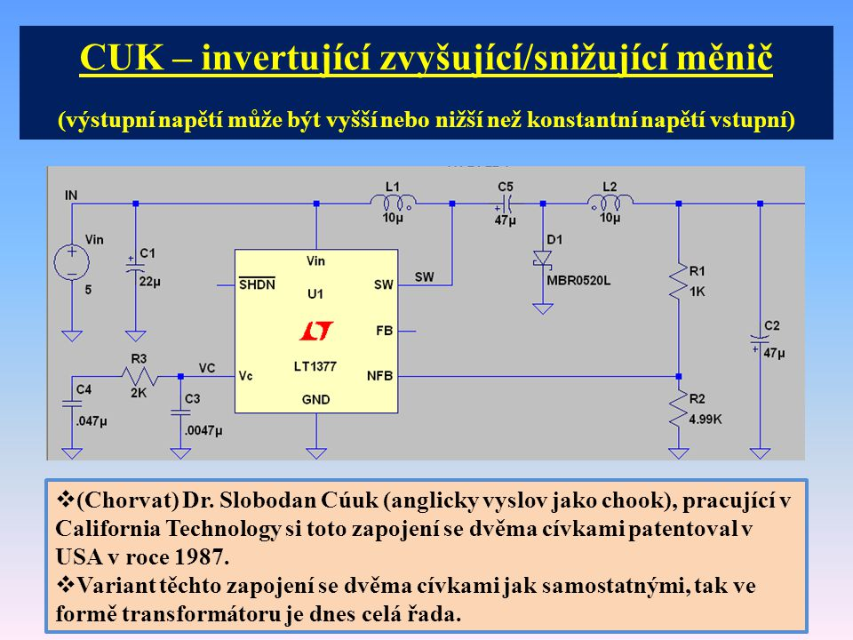 CUK – invertující zvyšující/snižující měnič (výstupní napětí může být vyšší nebo nižší než konstantní napětí vstupní)