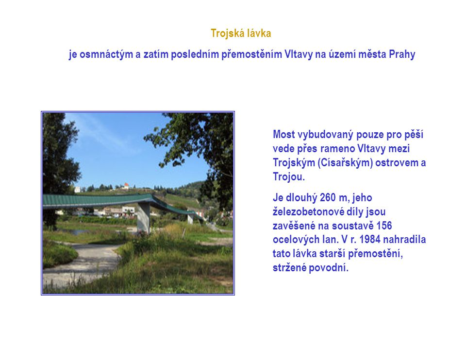 je osmnáctým a zatím posledním přemostěním Vltavy na území města Prahy