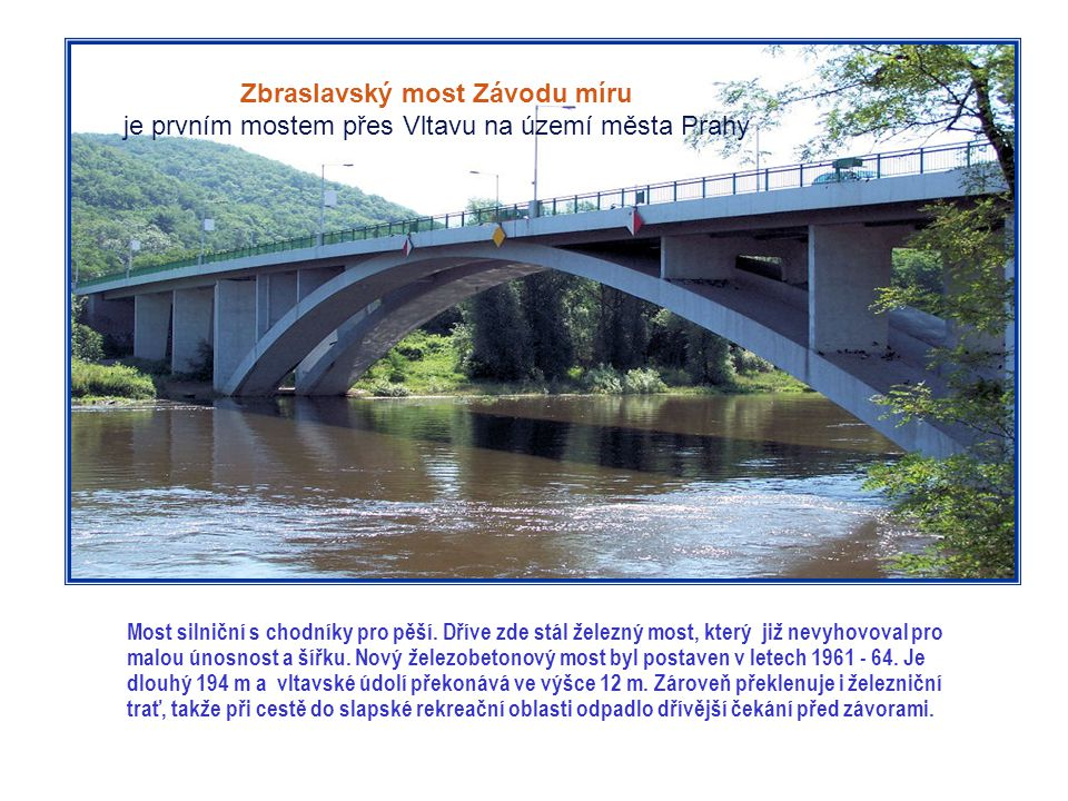 Zbraslavský most Závodu míru je prvním mostem přes Vltavu na území města Prahy