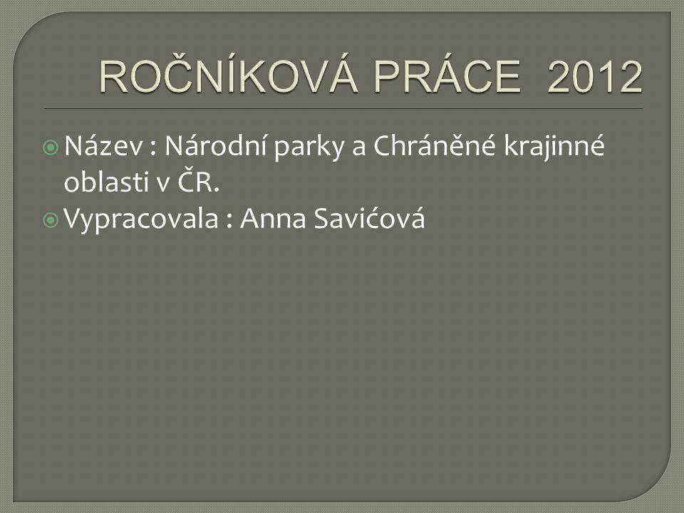 ROČNÍKOVÁ PRÁCE 2012 Název : Národní parky a Chráněné krajinné oblasti v ČR.