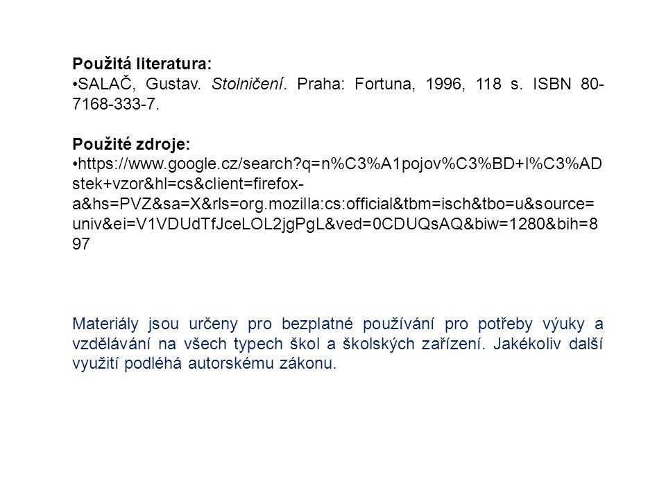 Použitá literatura: SALAČ, Gustav. Stolničení. Praha: Fortuna, 1996, 118 s. ISBN 80-7168-333-7. Použité zdroje: