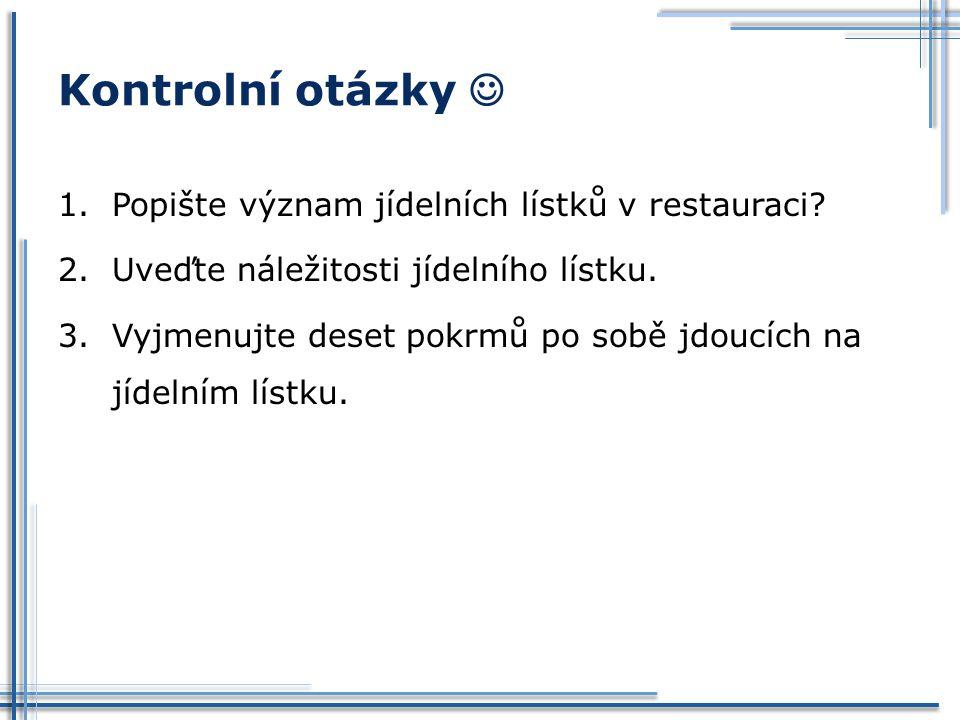 Kontrolní otázky  Popište význam jídelních lístků v restauraci