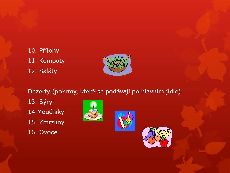 10. Přílohy 11. Kompoty 12. Saláty Dezerty (pokrmy, které se podávají po hlavním jídle) 13.