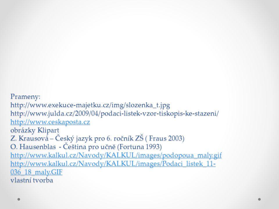 Prameny: http://www.exekuce-majetku.cz/img/slozenka_t.jpg http://www.julda.cz/2009/04/podaci-listek-vzor-tiskopis-ke-stazeni/ http://www.ceskaposta.cz obrázky Klipart Z.