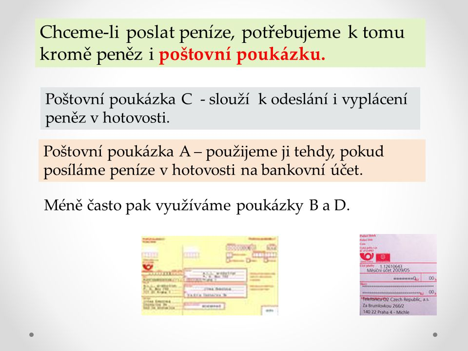 Chceme-li poslat peníze, potřebujeme k tomu kromě peněz i poštovní poukázku.