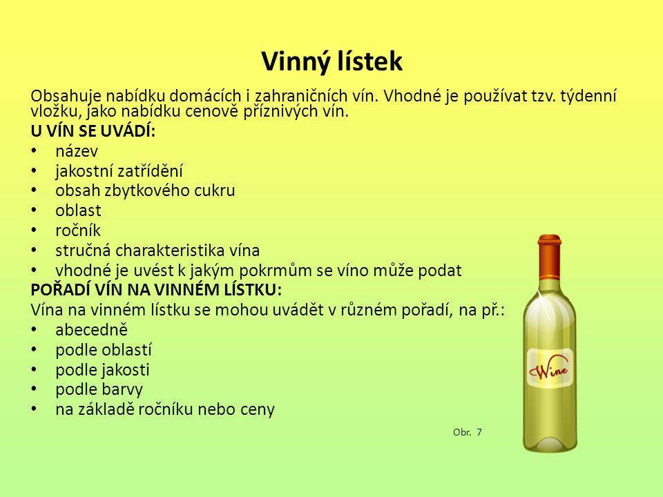 Vinný lístek Obsahuje nabídku domácích i zahraničních vín. Vhodné je používat tzv. týdenní vložku, jako nabídku cenově příznivých vín.