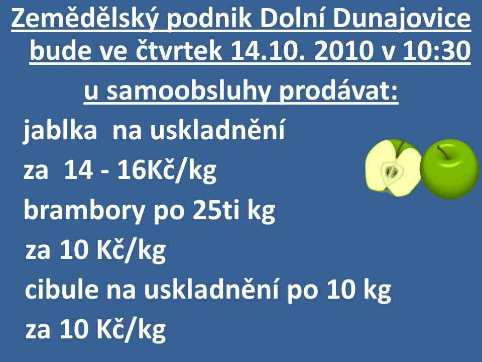 Zemědělský podnik Dolní Dunajovice bude ve čtvrtek 14.10. 2010 v 10:30