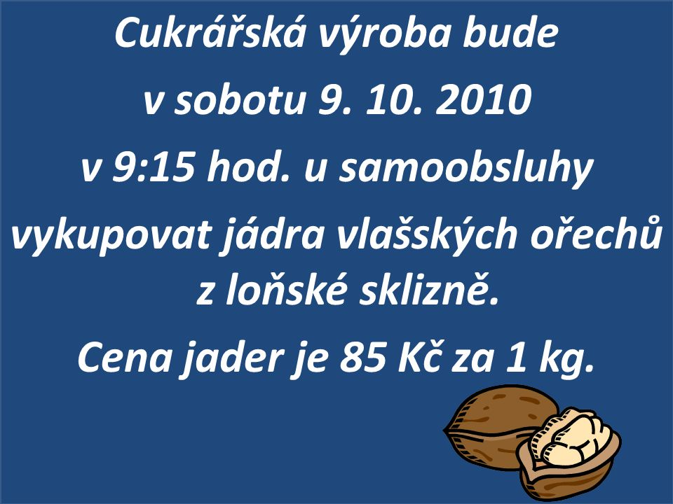 Cukrářská výroba bude v sobotu 9. 10. 2010 v 9:15 hod