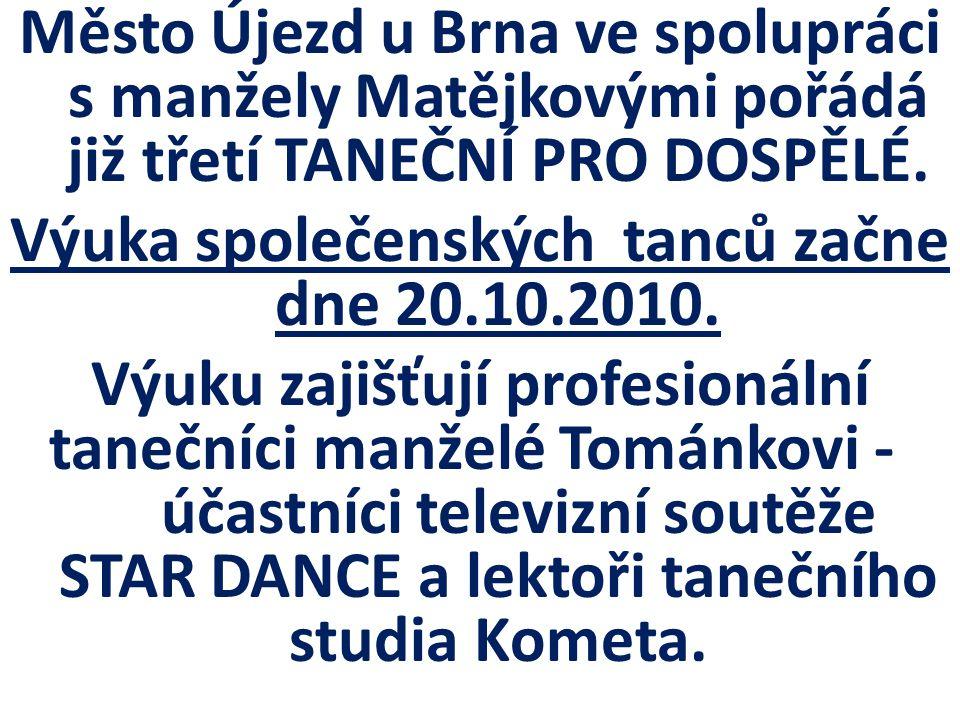 Město Újezd u Brna ve spolupráci s manžely Matějkovými pořádá již třetí TANEČNÍ PRO DOSPĚLÉ.