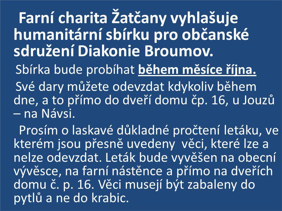 Farní charita Žatčany vyhlašuje humanitární sbírku pro občanské sdružení Diakonie Broumov. Sbírka bude probíhat během měsíce října.