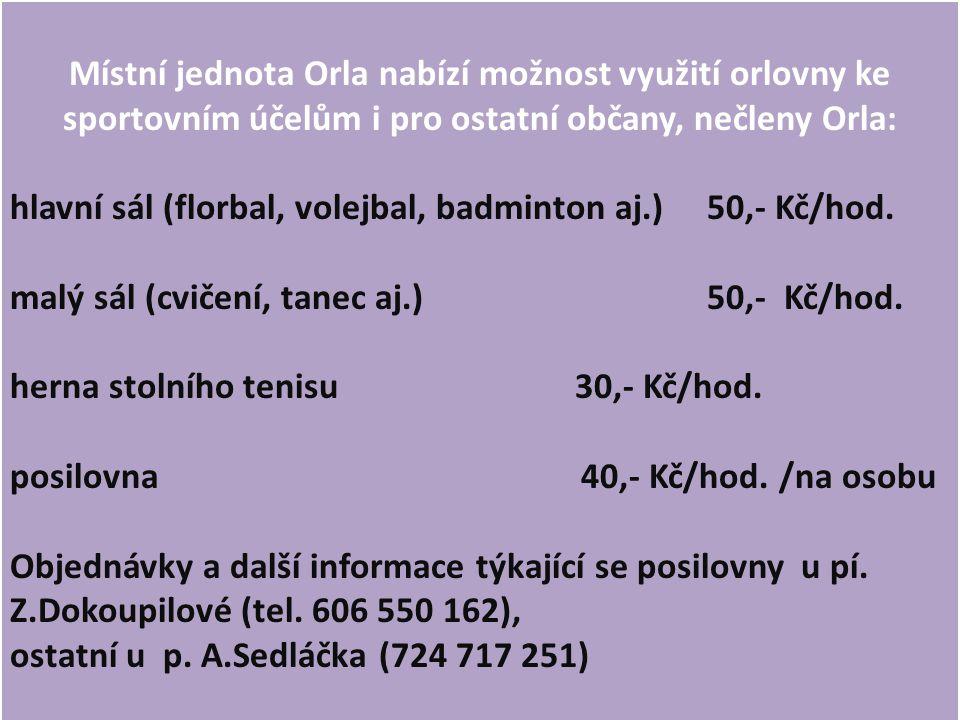 Místní jednota Orla nabízí možnost využití orlovny ke sportovním účelům i pro ostatní občany, nečleny Orla: