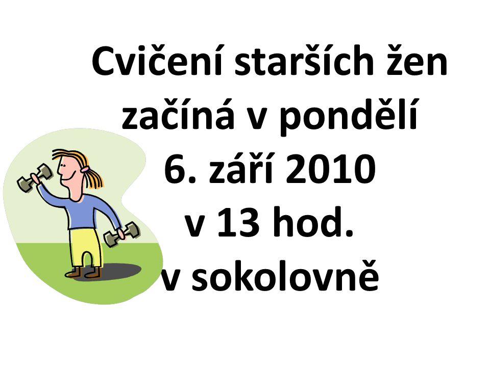 Cvičení starších žen začíná v pondělí 6. září 2010 v 13 hod. v sokolovně