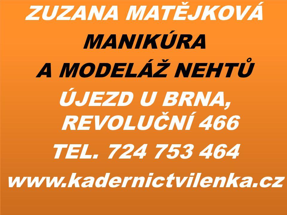 ZUZANA MATĚJKOVÁ MANIKÚRA A MODELÁŽ NEHTŮ ÚJEZD U BRNA, REVOLUČNÍ 466 TEL.