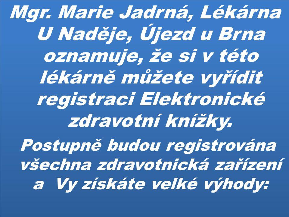Mgr. Marie Jadrná, Lékárna U Naděje, Újezd u Brna oznamuje, že si v této lékárně můžete vyřídit registraci Elektronické zdravotní knížky.