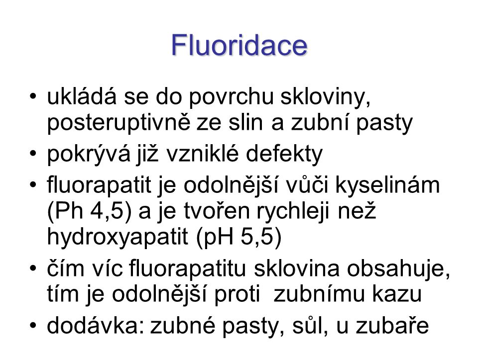 Fluoridace ukládá se do povrchu skloviny, posteruptivně ze slin a zubní pasty. pokrývá již vzniklé defekty.