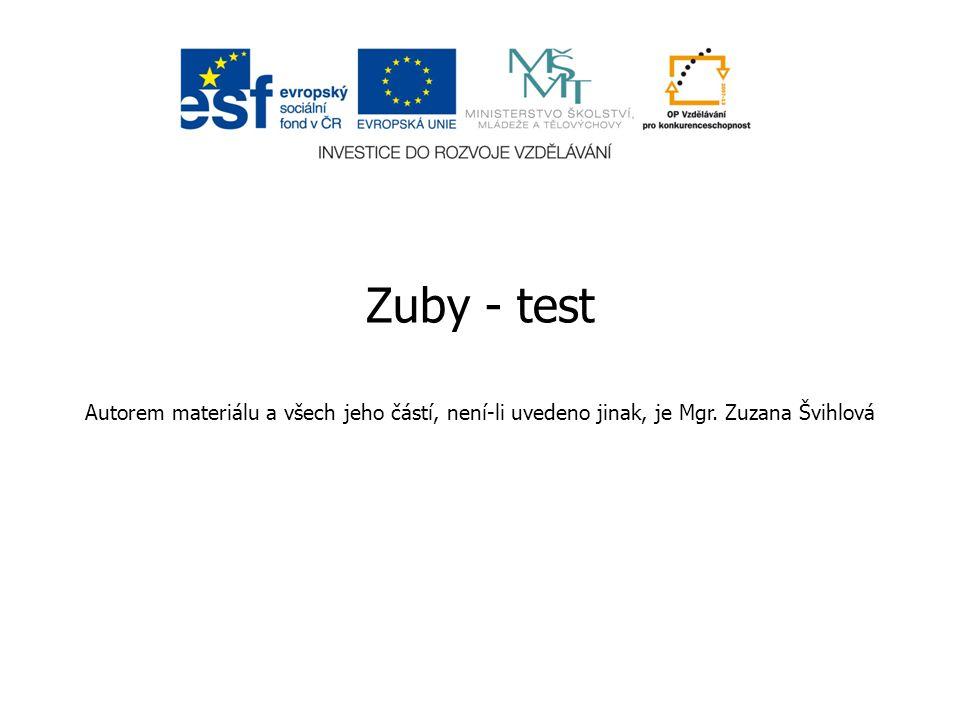 Zuby - test Autorem materiálu a všech jeho částí, není-li uvedeno jinak, je Mgr. Zuzana Švihlová