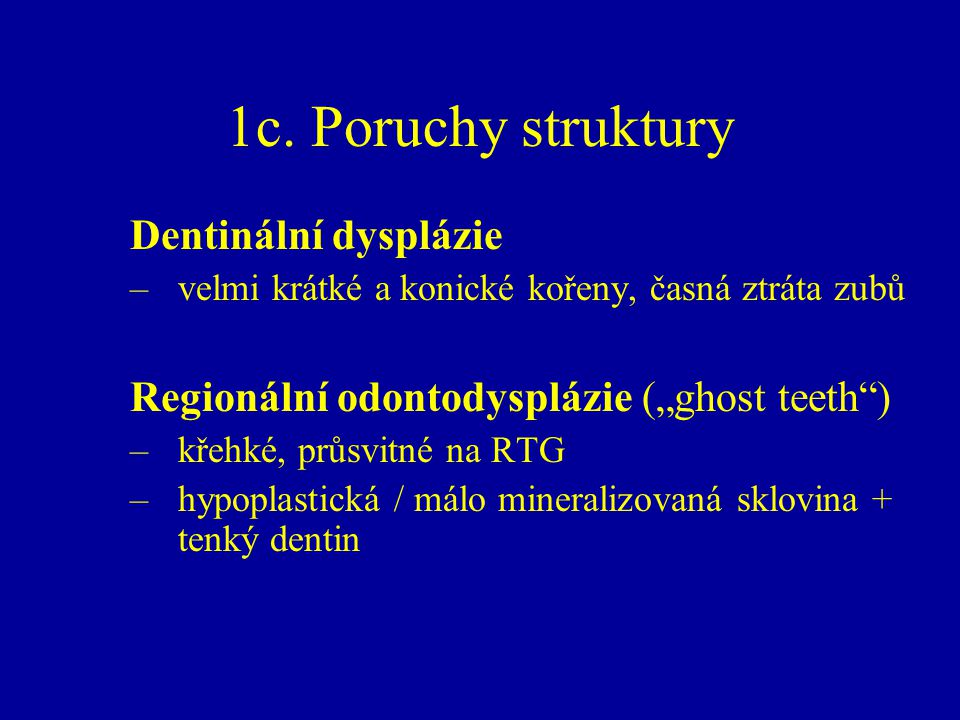 1c. Poruchy struktury Dentinální dysplázie