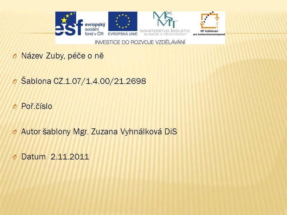 Název Zuby, péče o ně Šablona CZ.1.07/1.4.00/21.2698. Poř.číslo. Autor šablony Mgr. Zuzana Vyhnálková DiS.