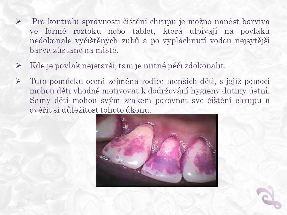 Pro kontrolu správnosti čištění chrupu je možno nanést barviva ve formě roztoku nebo tablet, která ulpívají na povlaku nedokonale vyčištěných zubů a po vypláchnutí vodou nejsytější barva zůstane na místě.