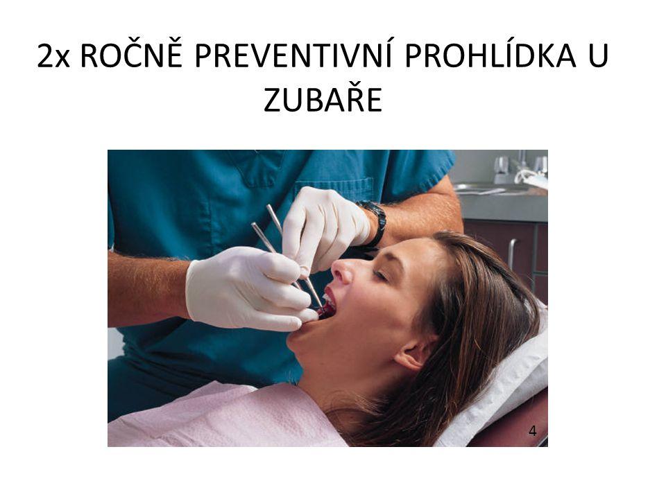2x ročně preventivní prohlídka u zubaře