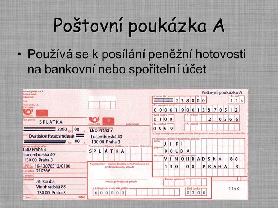 Poštovní poukázka A Používá se k posílání peněžní hotovosti na bankovní nebo spořitelní účet