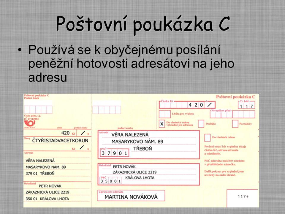 Poštovní poukázka C Používá se k obyčejnému posílání peněžní hotovosti adresátovi na jeho adresu