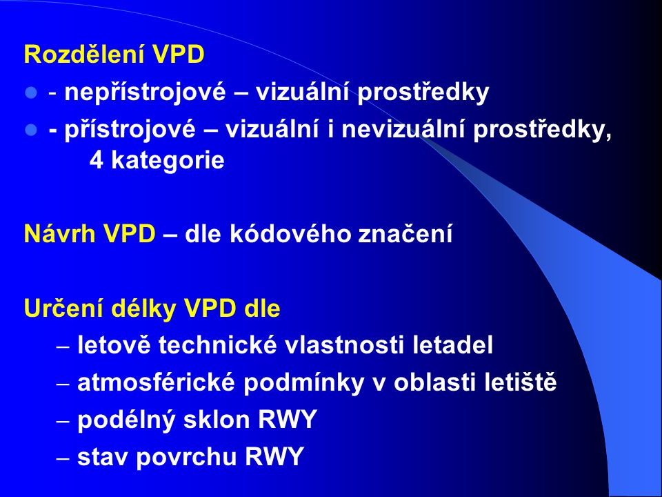 Rozdělení VPD - nepřístrojové – vizuální prostředky. - přístrojové – vizuální i nevizuální prostředky, 4 kategorie.