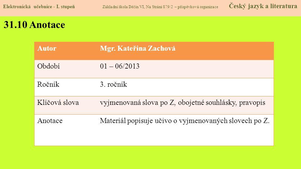 31.10 Anotace Autor Mgr. Kateřina Zachová Období 01 – 06/2013 Ročník