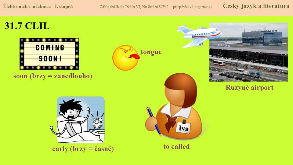 31.7 CLIL tongue soon (brzy = zanedlouho) Ruzyně airport Iva to called