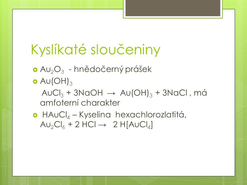 Kyslíkaté sloučeniny Au2O3 - hnědočerný prášek Au(OH)3