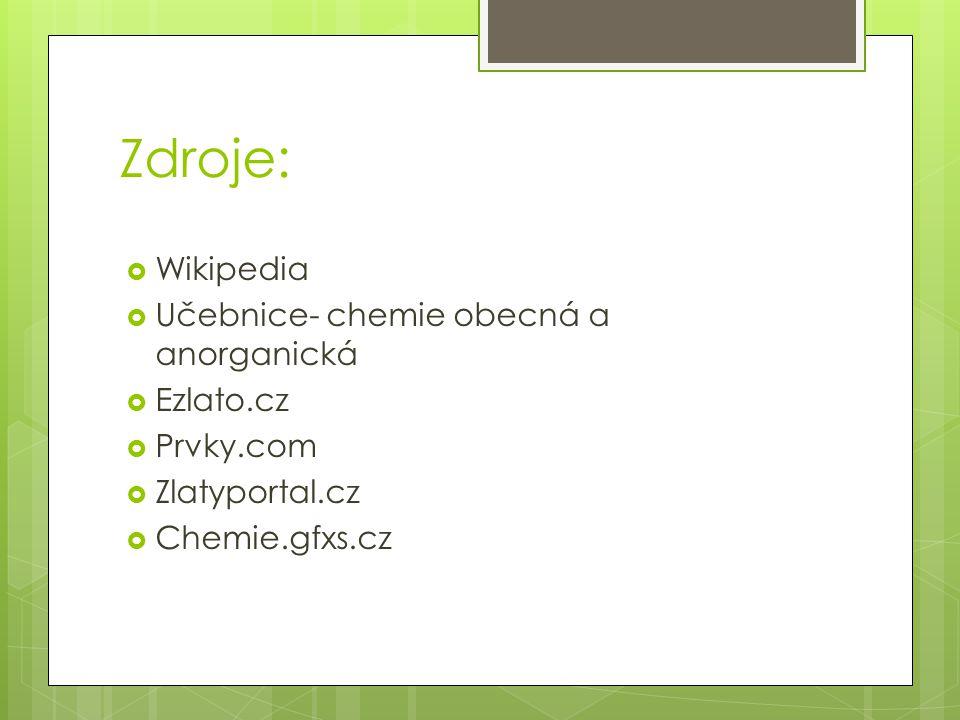 Zdroje: Wikipedia Učebnice- chemie obecná a anorganická Ezlato.cz