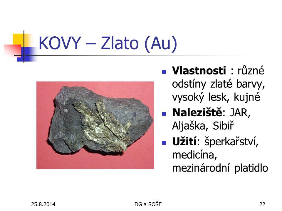 KOVY – Zlato (Au) Vlastnosti : různé odstíny zlaté barvy, vysoký lesk, kujné. Naleziště: JAR, Aljaška, Sibiř.