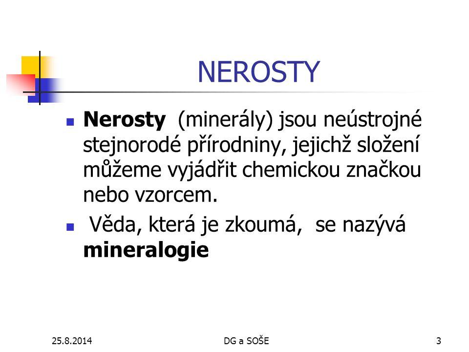 NEROSTY Nerosty (minerály) jsou neústrojné stejnorodé přírodniny, jejichž složení můžeme vyjádřit chemickou značkou nebo vzorcem.