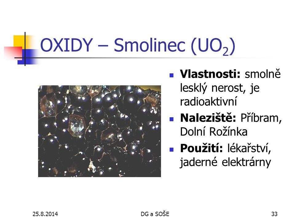 OXIDY – Smolinec (UO2) Vlastnosti: smolně lesklý nerost, je radioaktivní. Naleziště: Příbram, Dolní Rožínka.
