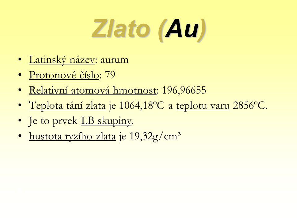 Zlato (Au) Latinský název: aurum Protonové číslo: 79