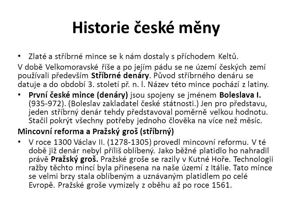 Historie české měny Zlaté a stříbrné mince se k nám dostaly s příchodem Keltů.