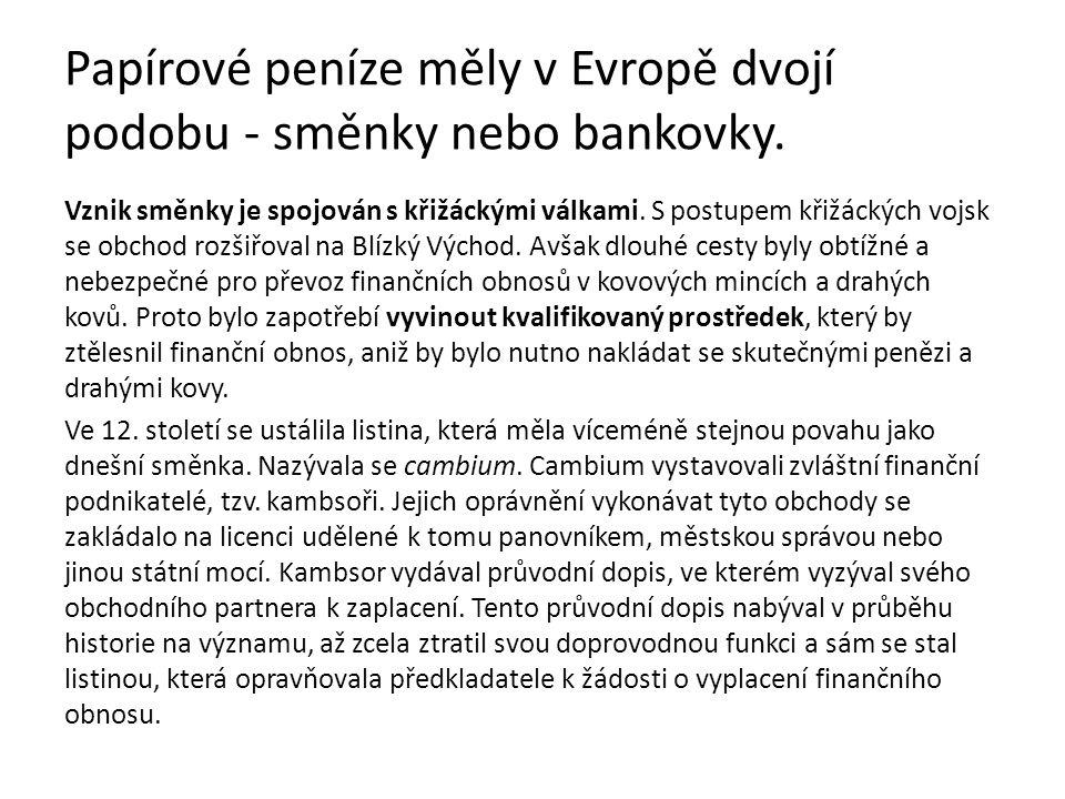Papírové peníze měly v Evropě dvojí podobu - směnky nebo bankovky.