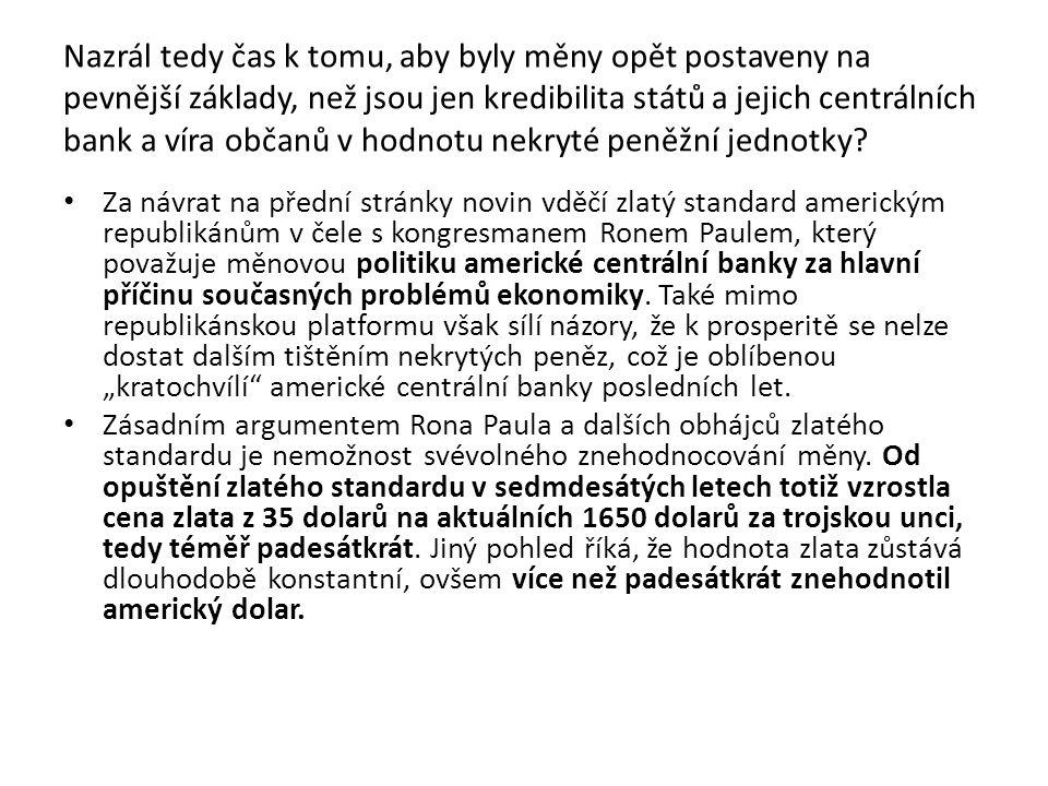 Nazrál tedy čas k tomu, aby byly měny opět postaveny na pevnější základy, než jsou jen kredibilita států a jejich centrálních bank a víra občanů v hodnotu nekryté peněžní jednotky