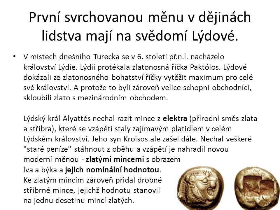 První svrchovanou měnu v dějinách lidstva mají na svědomí Lýdové.