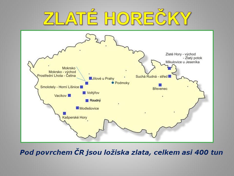 Zlaté horečky Pod povrchem ČR jsou ložiska zlata, celkem asi 400 tun