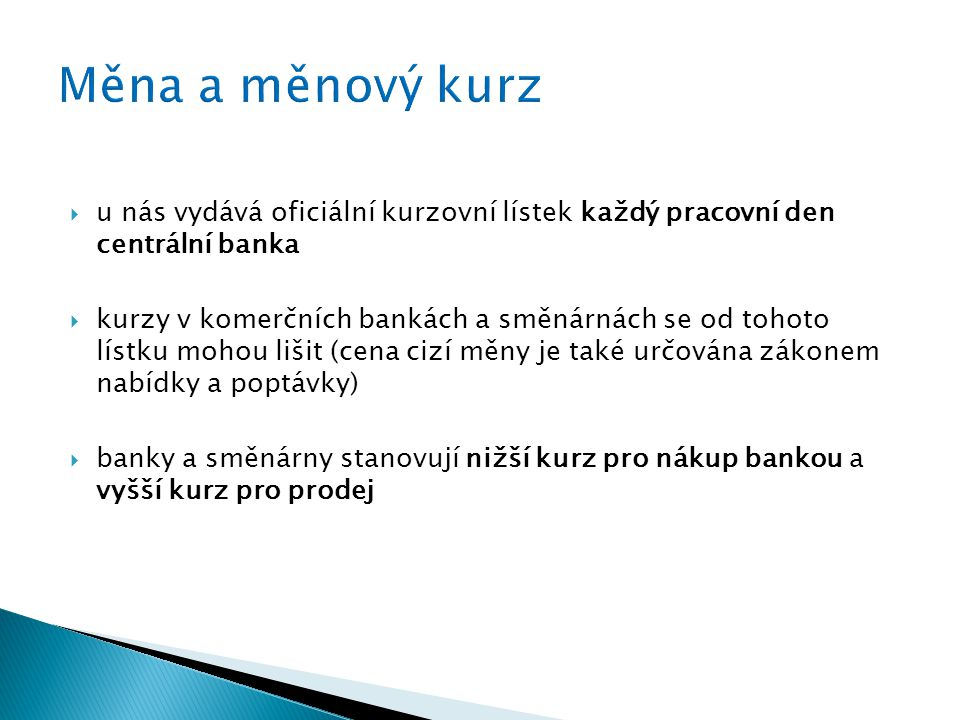 Měna a měnový kurz u nás vydává oficiální kurzovní lístek každý pracovní den centrální banka.