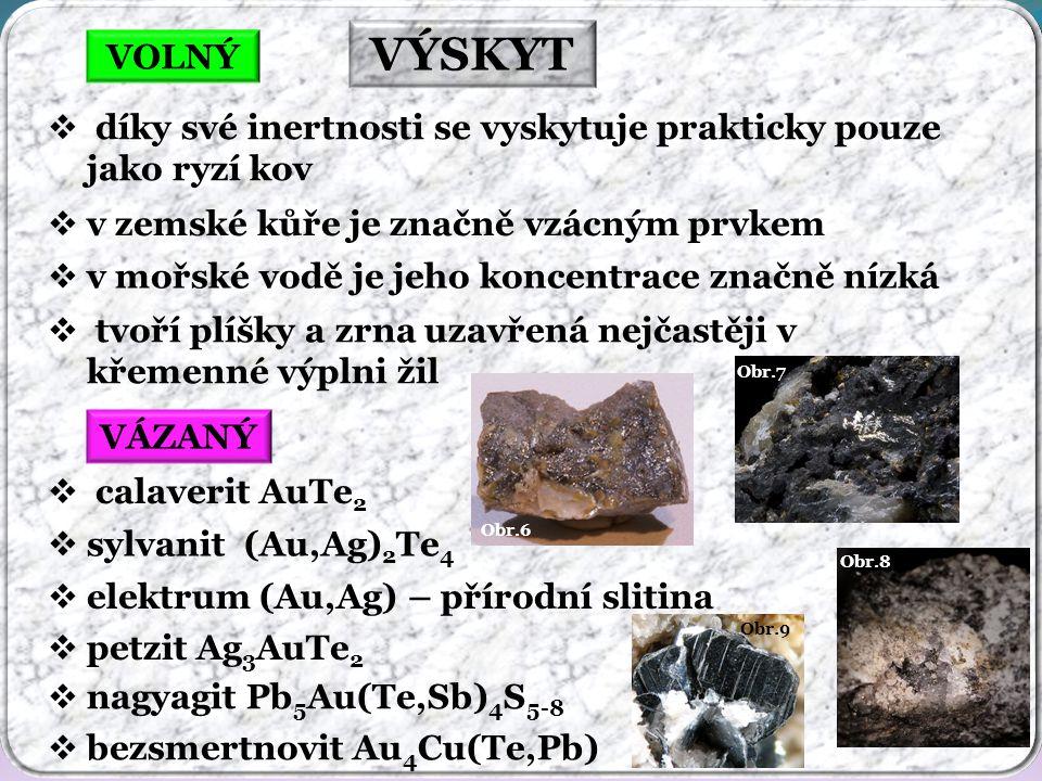 VÝSKYT VOLNÝ. díky své inertnosti se vyskytuje prakticky pouze jako ryzí kov. v zemské kůře je značně vzácným prvkem.