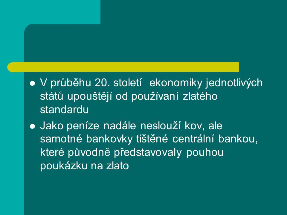 V průběhu 20. století ekonomiky jednotlivých států upouštějí od používaní zlatého standardu