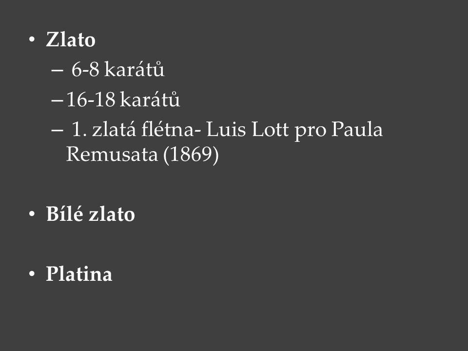 Zlato 6-8 karátů. 16-18 karátů. 1. zlatá flétna- Luis Lott pro Paula Remusata (1869) Bílé zlato.