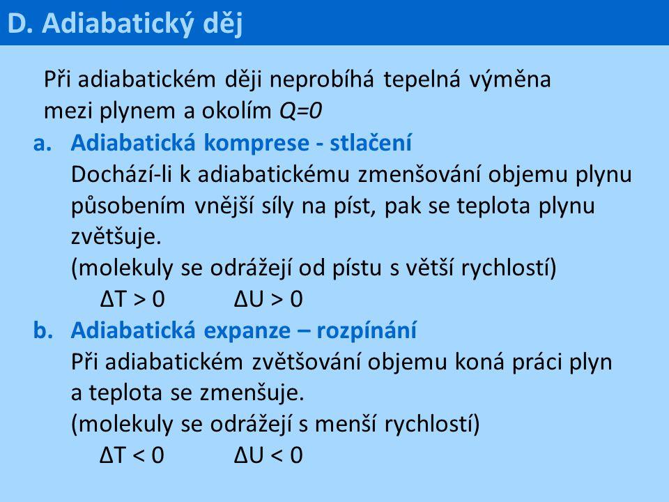 D. Adiabatický děj Při adiabatickém ději neprobíhá tepelná výměna mezi plynem a okolím Q=0.