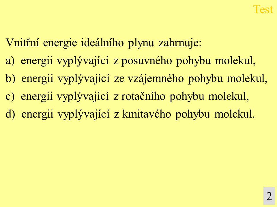 Test 2 Vnitřní energie ideálního plynu zahrnuje: